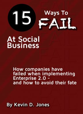 Kevin Jones, author of 15 Ways To Fail at Social Business: How companies have failed when implementing Enterprise 2.0 - and how to avoid their fate.