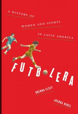 Futbolera: A History of Women and Sports in Latin America (co-author, 2019)
